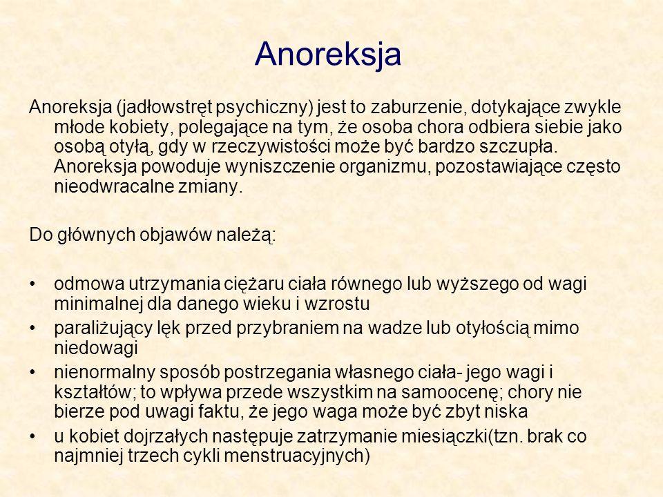 Anoreksja Anoreksja (jadłowstręt psychiczny) jest to zaburzenie, dotykające zwykle młode kobiety, polegające na tym, że osoba chora odbiera siebie jako osobą otyłą, gdy w rzeczywistości może być bardzo szczupła.