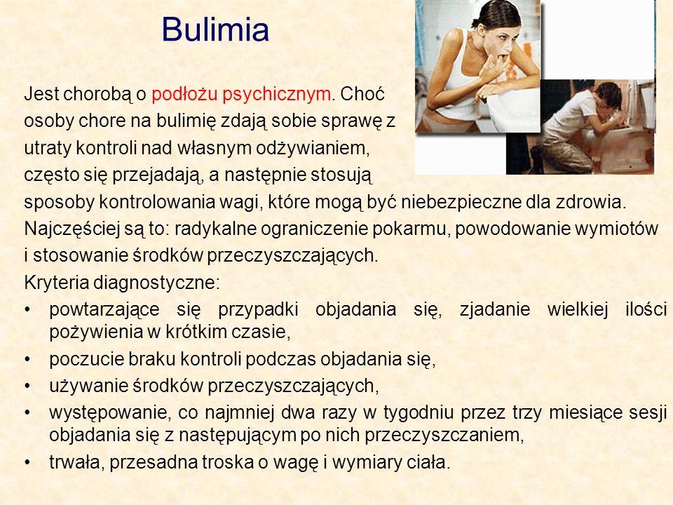 Bulimia Jest chorobą o podłożu psychicznym.