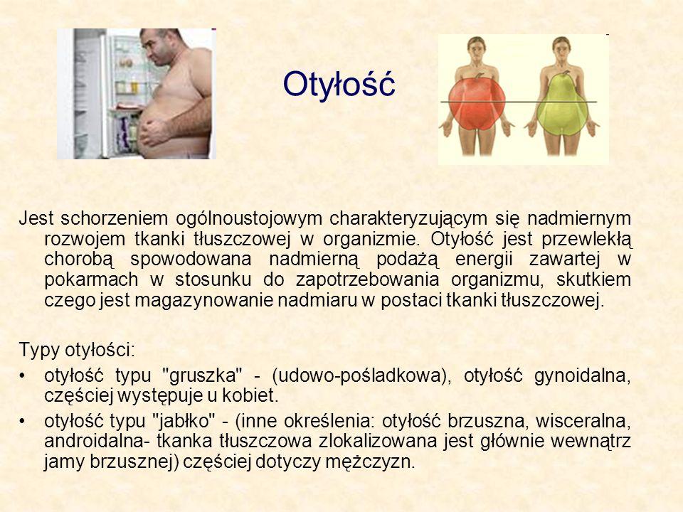 Otyłość Jest schorzeniem ogólnoustojowym charakteryzującym się nadmiernym rozwojem tkanki tłuszczowej w organizmie.
