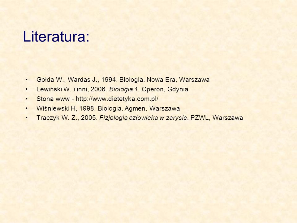 Literatura: Gołda W., Wardas J., 1994.Biologia. Nowa Era, Warszawa Lewiński W.