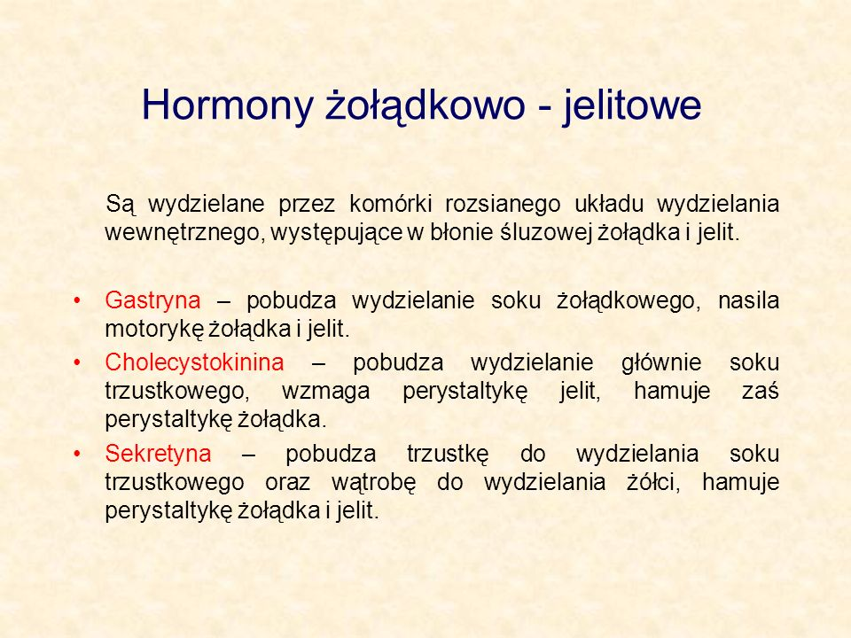 Hormony żołądkowo - jelitowe Są wydzielane przez komórki rozsianego układu wydzielania wewnętrznego, występujące w błonie śluzowej żołądka i jelit.