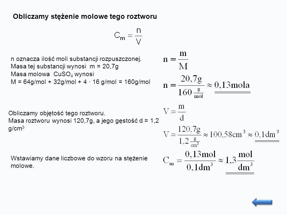 Obliczamy stężenie molowe tego roztworu n oznacza ilość moli substancji rozpuszczonej.