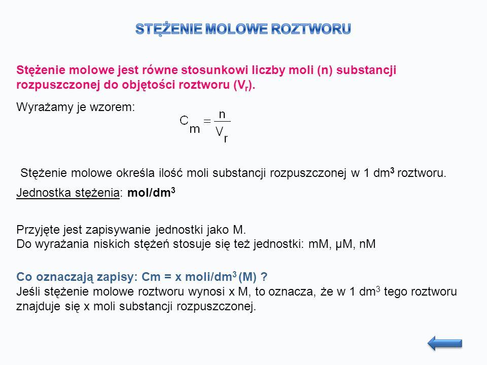Stężenie molowe jest równe stosunkowi liczby moli (n) substancji rozpuszczonej do objętości roztworu (V r ).