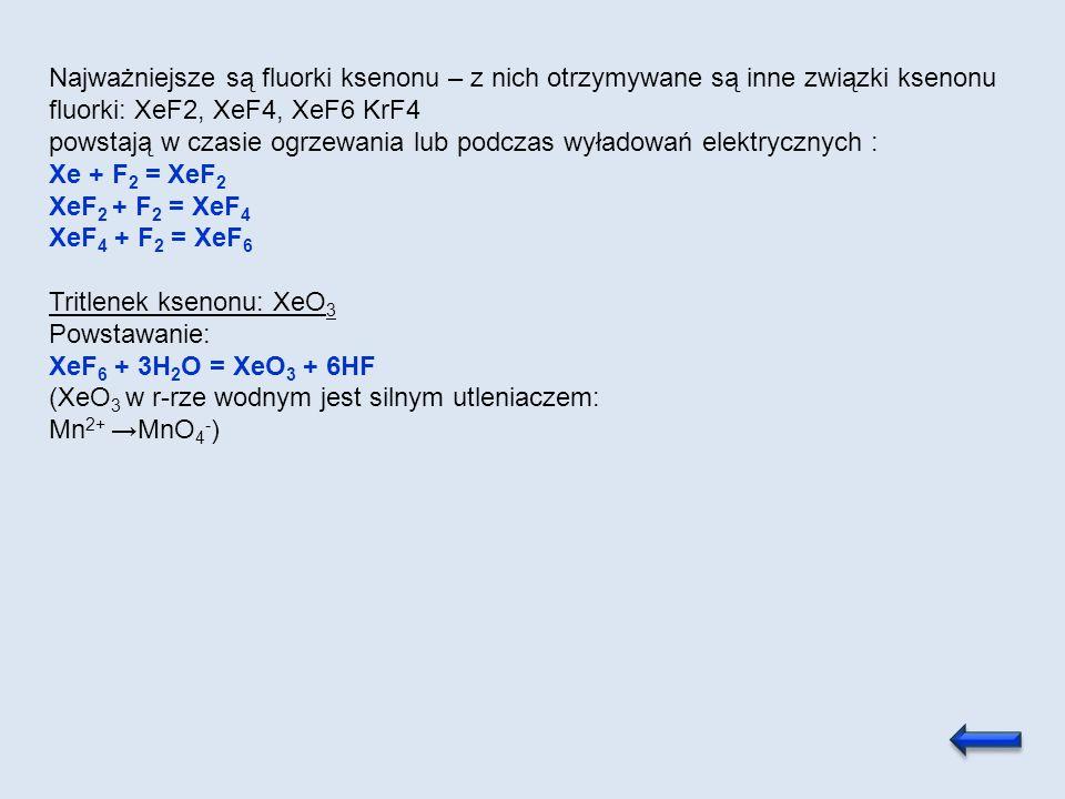 Najważniejsze są fluorki ksenonu – z nich otrzymywane są inne związki ksenonu fluorki: XeF2, XeF4, XeF6 KrF4 powstają w czasie ogrzewania lub podczas