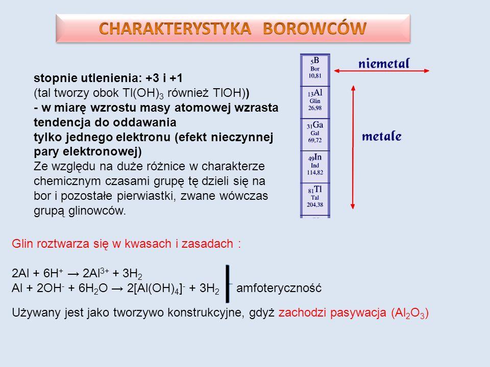 stopnie utlenienia: +3 i +1 (tal tworzy obok Tl(OH) 3 również TlOH)) - w miarę wzrostu masy atomowej wzrasta tendencja do oddawania tylko jednego elek