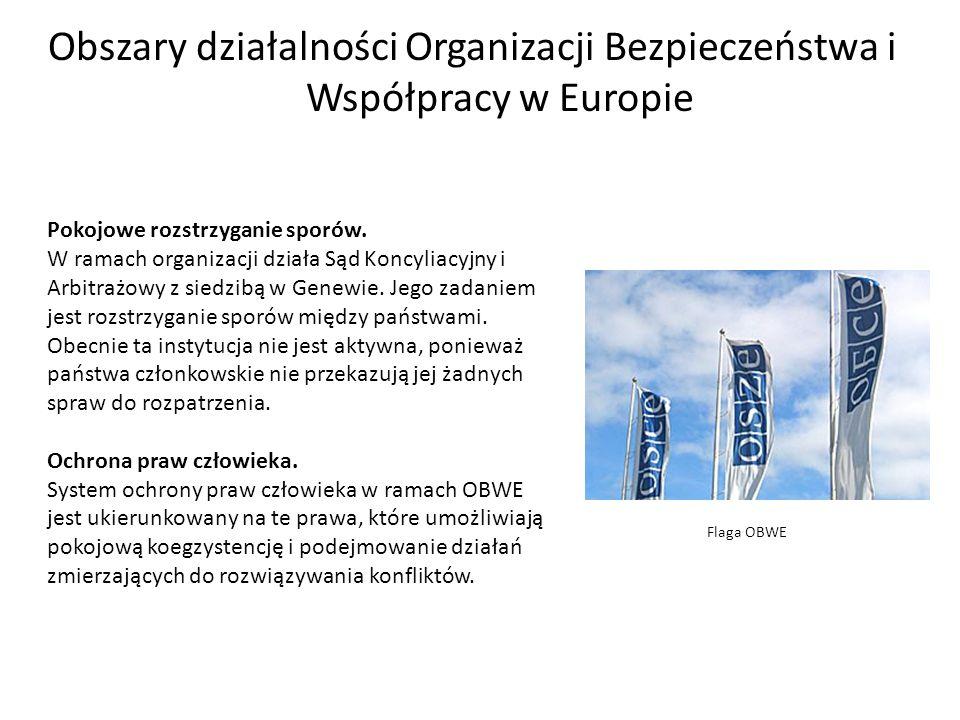 Obszary działalności Organizacji Bezpieczeństwa i Współpracy w Europie Pokojowe rozstrzyganie sporów.