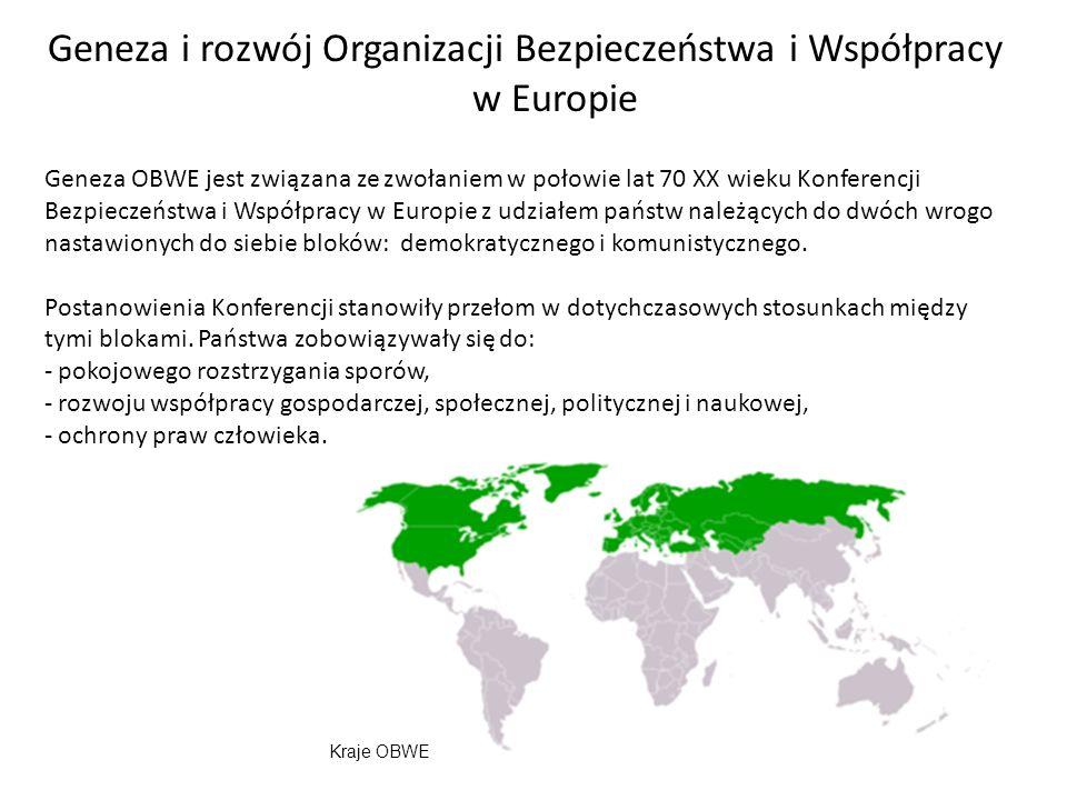 Geneza i rozwój Organizacji Bezpieczeństwa i Współpracy w Europie Geneza OBWE jest związana ze zwołaniem w połowie lat 70 XX wieku Konferencji Bezpieczeństwa i Współpracy w Europie z udziałem państw należących do dwóch wrogo nastawionych do siebie bloków: demokratycznego i komunistycznego.
