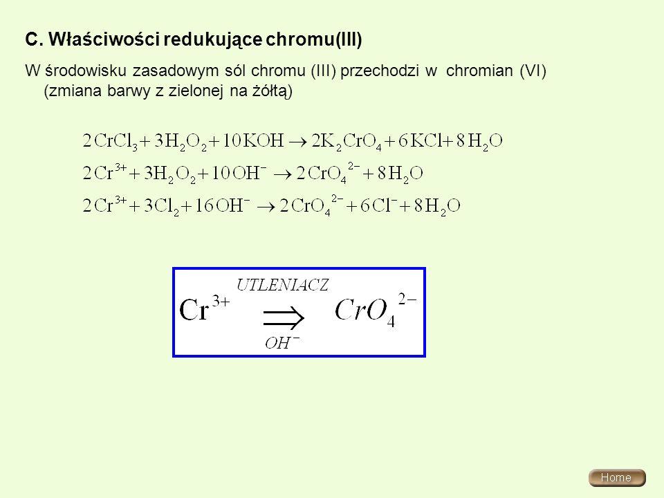 C. Właściwości redukujące chromu(III) W środowisku zasadowym sól chromu (III) przechodzi w chromian (VI) (zmiana barwy z zielonej na żółtą)