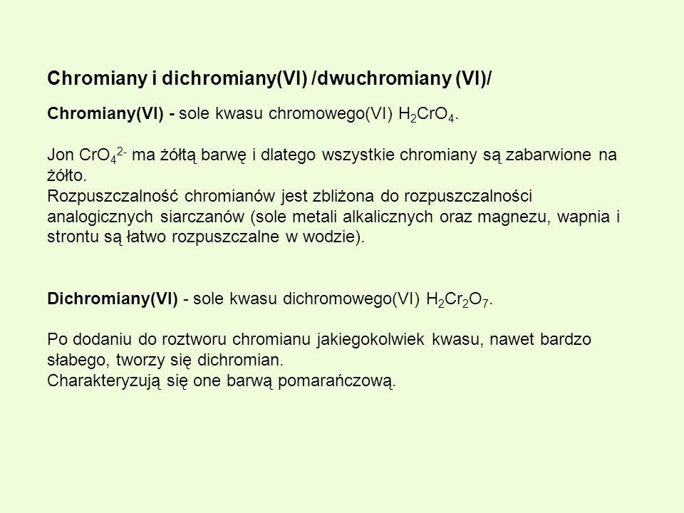 Chromiany i dichromiany(VI) /dwuchromiany (VI)/ Chromiany(VI) - sole kwasu chromowego(VI) H 2 CrO 4. Jon CrO 4 2- ma żółtą barwę i dlatego wszystkie c