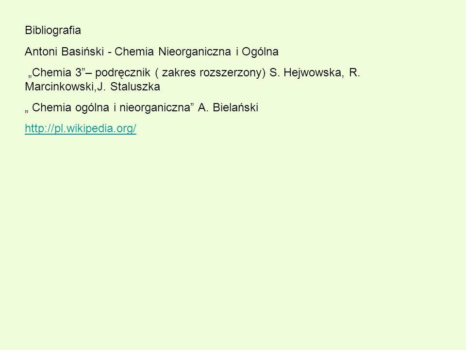 Bibliografia Antoni Basiński - Chemia Nieorganiczna i Ogólna Chemia 3– podręcznik ( zakres rozszerzony) S. Hejwowska, R. Marcinkowski,J. Staluszka Che