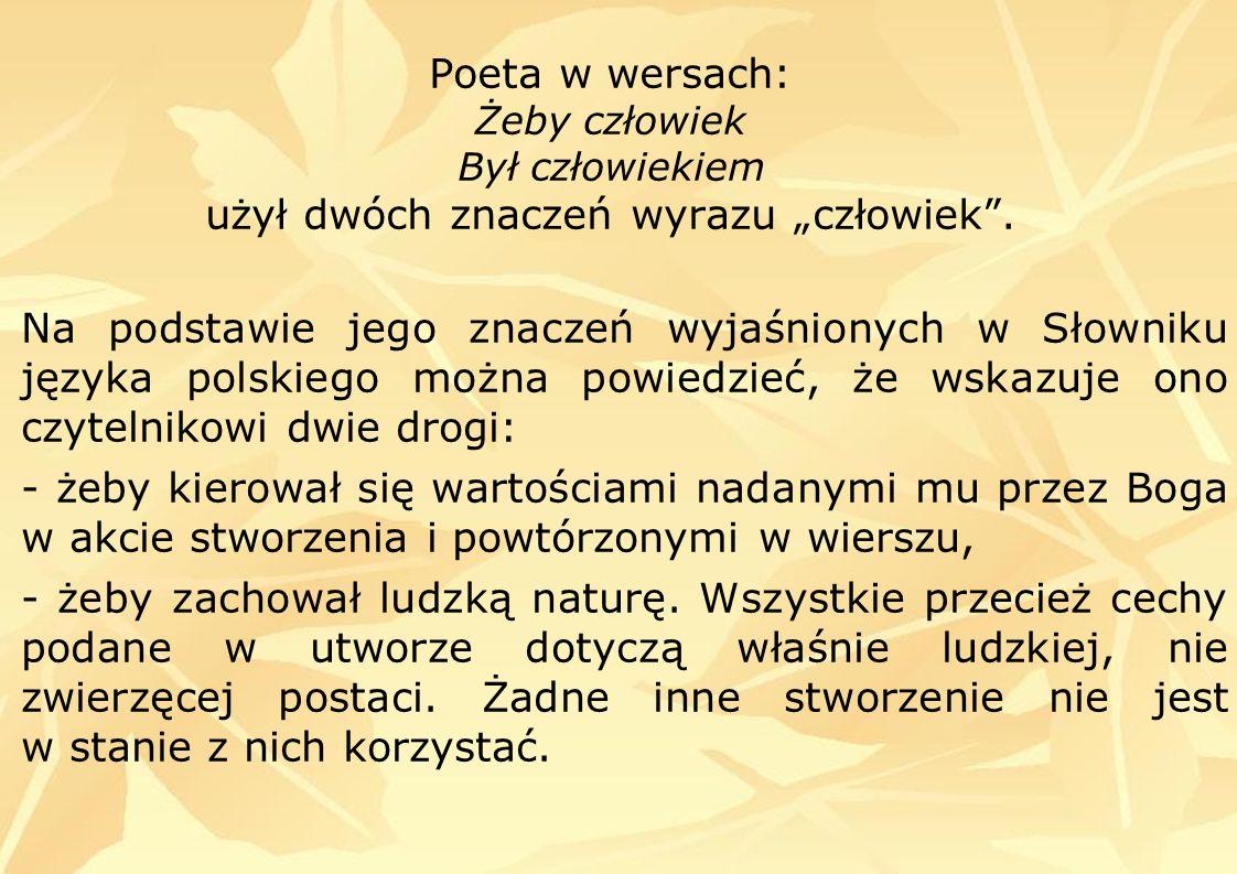 Poeta w wersach: Żeby człowiek Był człowiekiem użył dwóch znaczeń wyrazu człowiek.