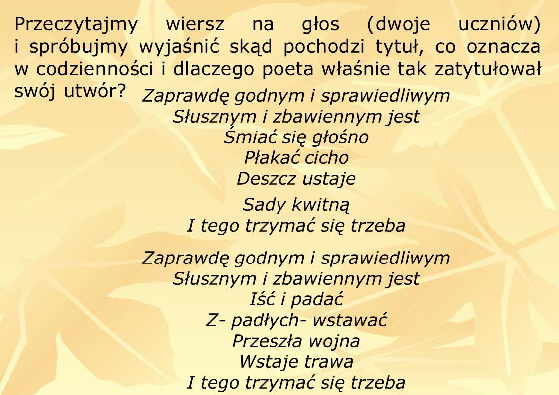 Przeczytajmy wiersz na głos (dwoje uczniów) i spróbujmy wyjaśnić skąd pochodzi tytuł, co oznacza w codzienności i dlaczego poeta właśnie tak zatytułował swój utwór.