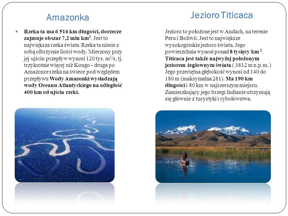 Amazonka Jezioro Titicaca Rzeka ta ma 6 516 km długości, dorzecze zajmuje obszar 7,2 mln km 2. Jest to największa rzeka świata. Rzeka ta niesie z sobą