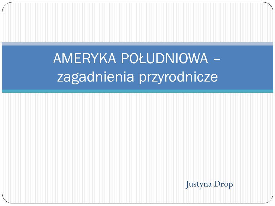 Justyna Drop AMERYKA POŁUDNIOWA – zagadnienia przyrodnicze