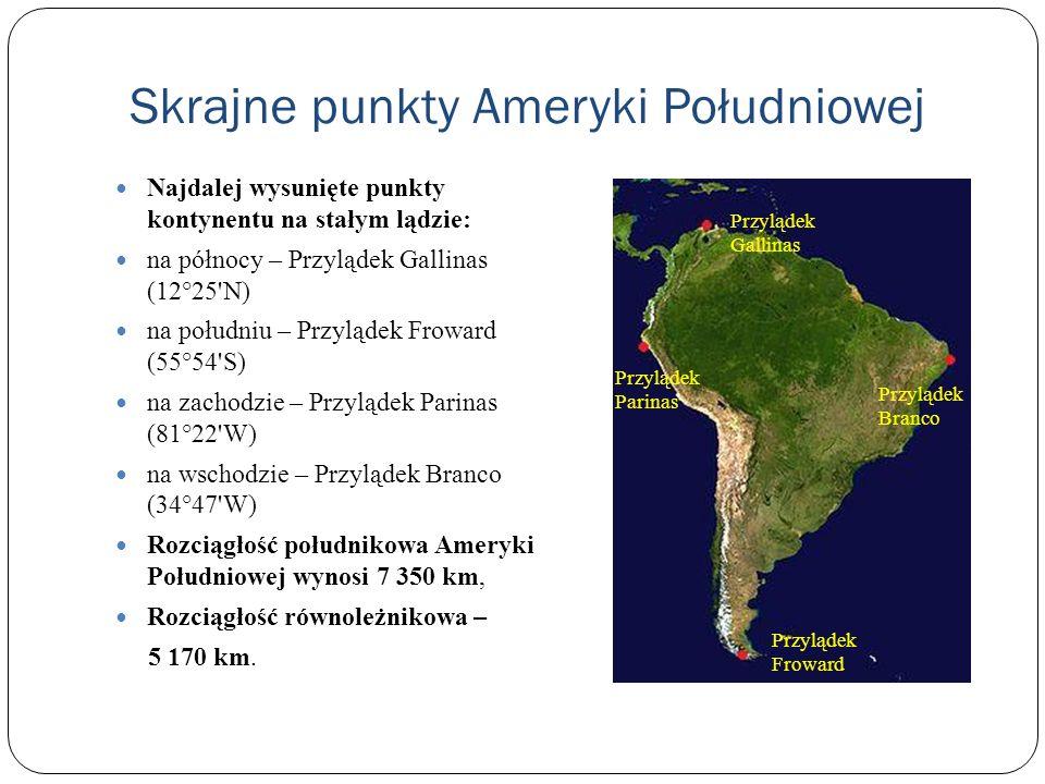 Skrajne punkty Ameryki Południowej Najdalej wysunięte punkty kontynentu na stałym lądzie: na północy – Przylądek Gallinas (12°25'N) na południu – Przy