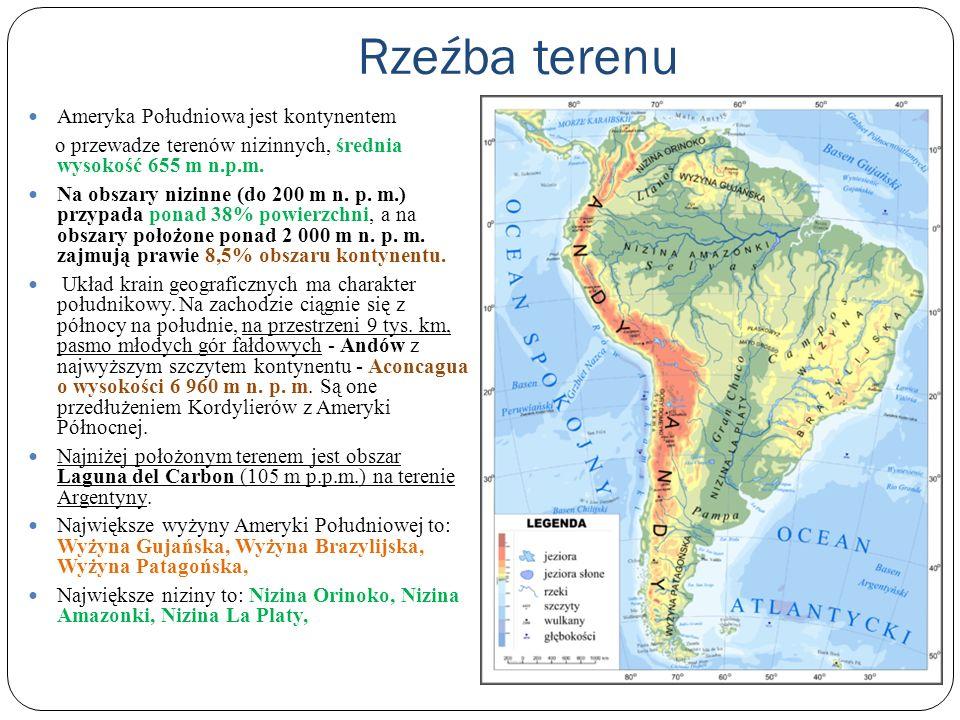 Rzeźba terenu Ameryka Południowa jest kontynentem o przewadze terenów nizinnych, średnia wysokość 655 m n.p.m. Na obszary nizinne (do 200 m n. p. m.)