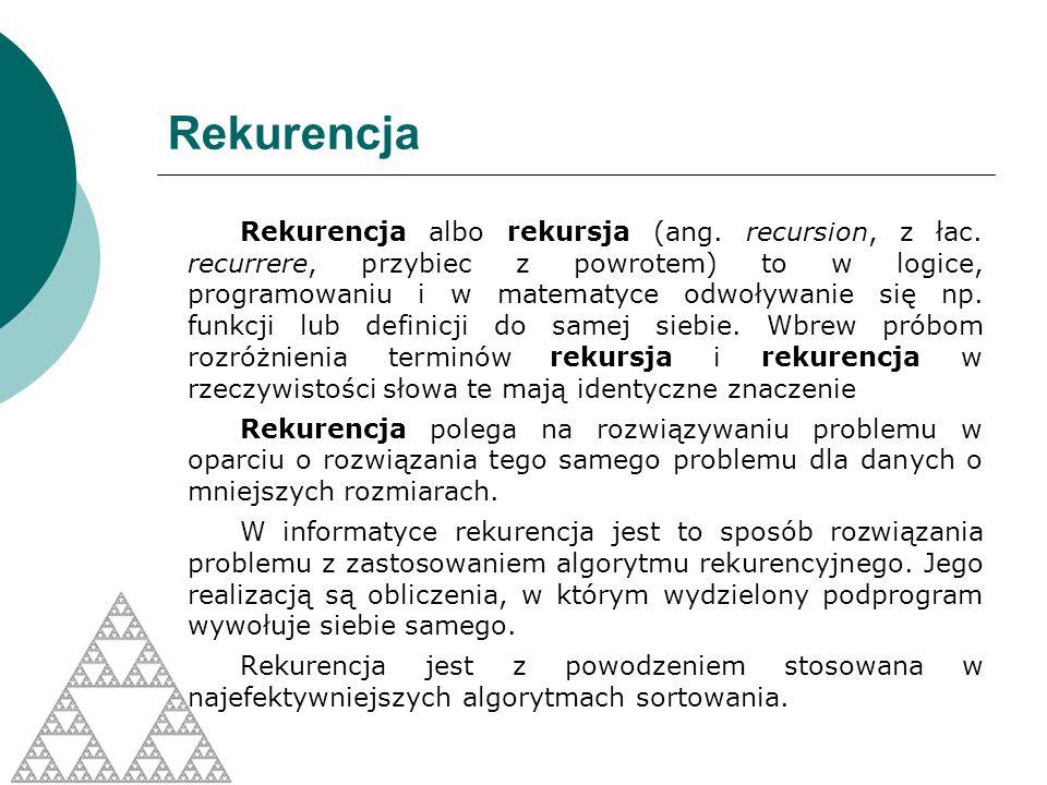 Rekurencja Rekurencyjny opis obliczeń jest na ogół bardziej zwarty niż opis tych samych obliczeń bez użycia rekurencji.