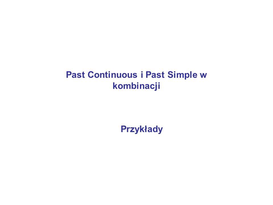 Past Continuous i Past Simple w kombinacji Przykłady