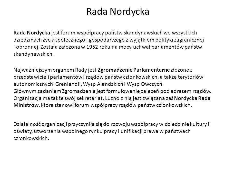 Rada Nordycka Rada Nordycka jest forum współpracy państw skandynawskich we wszystkich dziedzinach życia społecznego i gospodarczego z wyjątkiem polityki zagranicznej i obronnej.