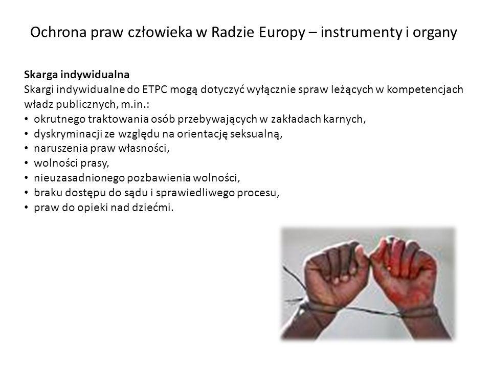 Ochrona praw człowieka w Radzie Europy – instrumenty i organy Skarga indywidualna Skargi indywidualne do ETPC mogą dotyczyć wyłącznie spraw leżących w