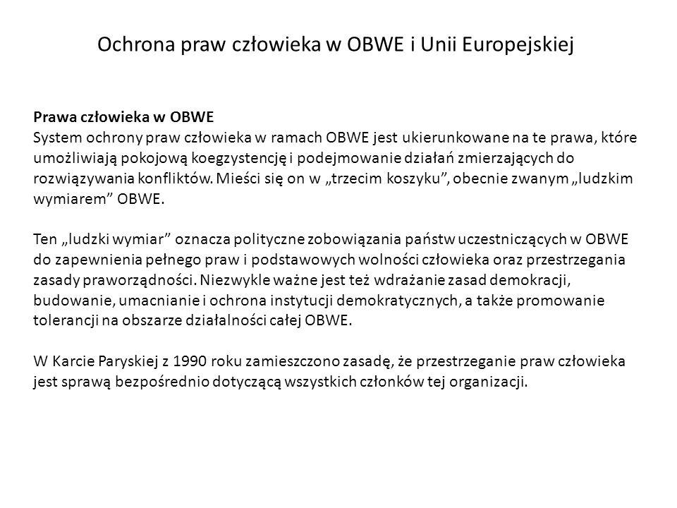 Ochrona praw człowieka w OBWE i Unii Europejskiej Prawa człowieka w OBWE System ochrony praw człowieka w ramach OBWE jest ukierunkowane na te prawa, k