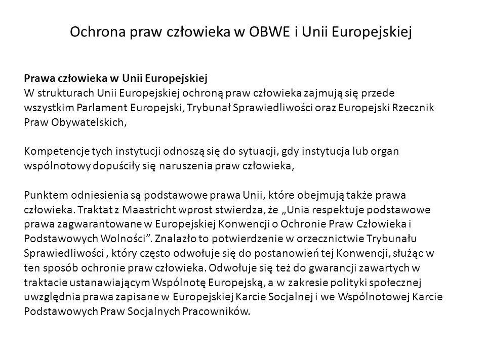 Ochrona praw człowieka w OBWE i Unii Europejskiej Prawa człowieka w Unii Europejskiej W strukturach Unii Europejskiej ochroną praw człowieka zajmują s