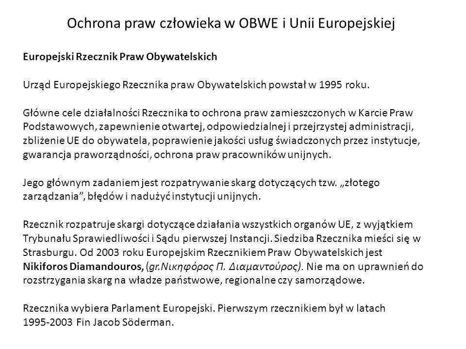 Ochrona praw człowieka w OBWE i Unii Europejskiej Europejski Rzecznik Praw Obywatelskich Urząd Europejskiego Rzecznika praw Obywatelskich powstał w 19