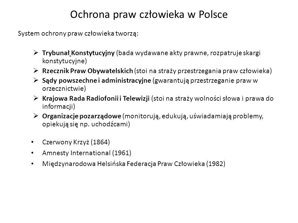 Ochrona praw człowieka w Polsce System ochrony praw człowieka tworzą: Trybunał Konstytucyjny (bada wydawane akty prawne, rozpatruje skargi konstytucyj