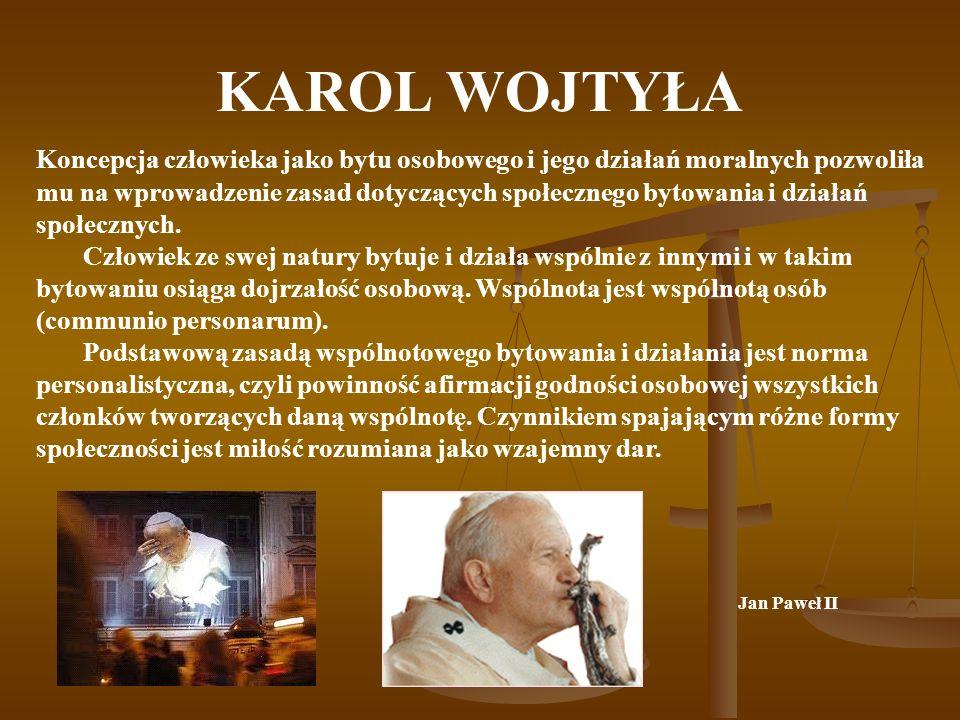 KAROL WOJTYŁA Jan Paweł II Koncepcja człowieka jako bytu osobowego i jego działań moralnych pozwoliła mu na wprowadzenie zasad dotyczących społecznego bytowania i działań społecznych.