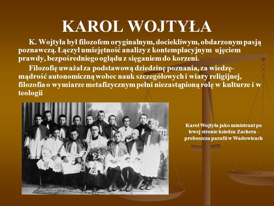 KAROL WOJTYŁA K. Wojtyła był filozofem oryginalnym, dociekliwym, obdarzonym pasją poznawczą.