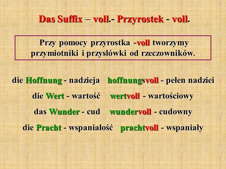 Das Suffix – voll.- Przyrostek - voll. Przy pomocy przyrostka -voll tworzymy przymiotniki i przysłówki od rzeczowników Przy pomocy przyrostka -voll tw