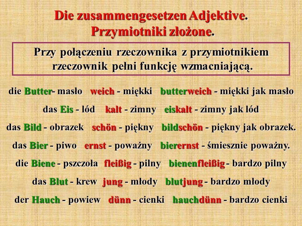 Die zusammengesetzen Adjektive. Przymiotniki złożone. Przy połączeniu rzeczownika z przymiotnikiem rzeczownik pełni funkcję wzmacniającą. die Butter-