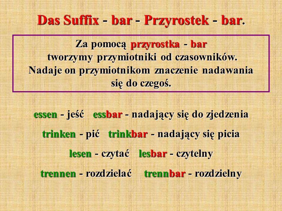 Das Suffix - bar - Przyrostek - bar. Za pomocą przyrostka - bar tworzymy przymiotniki od czasowników. Nadaje on przymiotnikom znaczenie nadawania się