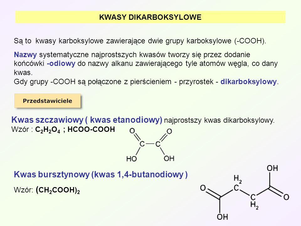 KWASY DIKARBOKSYLOWE Są to kwasy karboksylowe zawierające dwie grupy karboksylowe (-COOH). Nazwy systematyczne najprostszych kwasów tworzy się przez d
