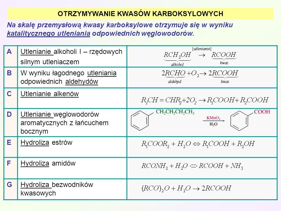 OTRZYMYWANIE KWASÓW KARBOKSYLOWYCH AUtlenianie alkoholi I – rzędowych silnym utleniaczem BW wyniku łagodnego utleniania odpowiednich aldehydów CUtleni