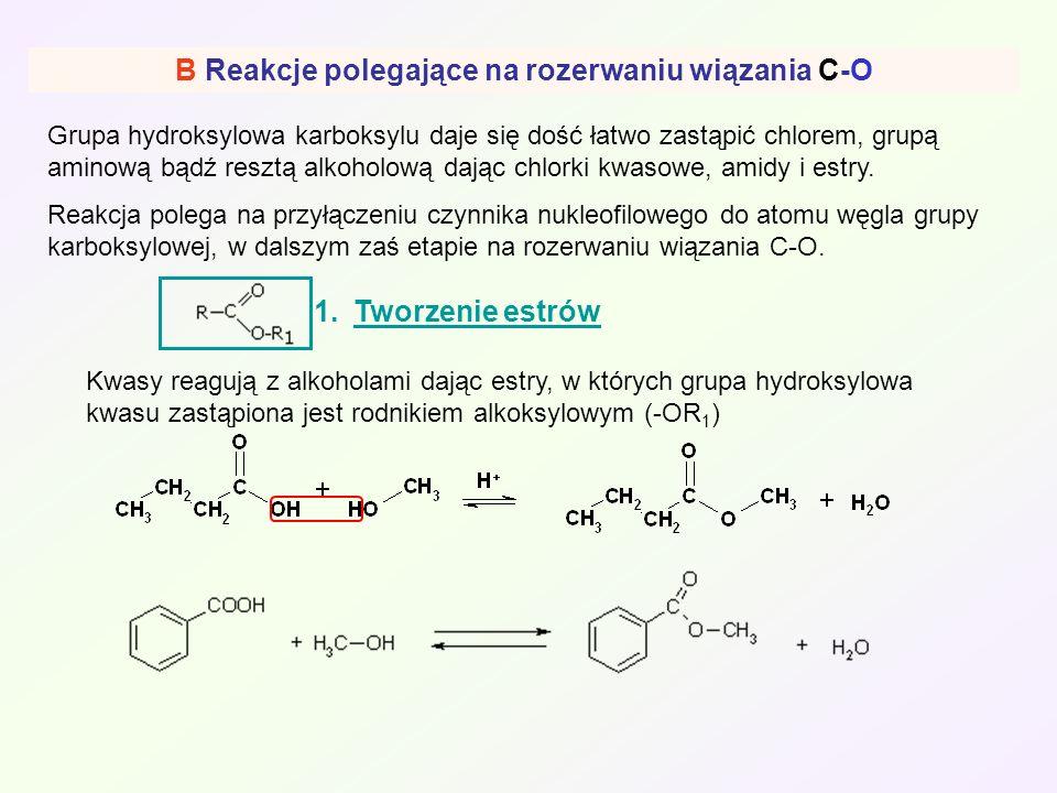 B Reakcje polegające na rozerwaniu wiązania C-O Grupa hydroksylowa karboksylu daje się dość łatwo zastąpić chlorem, grupą aminową bądź resztą alkoholo