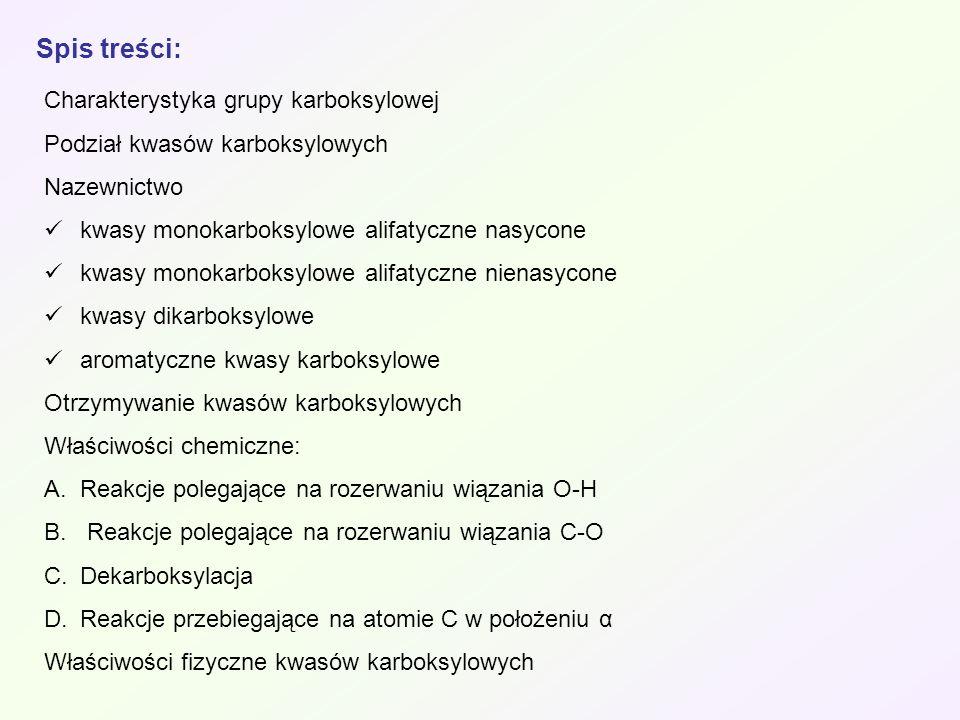 Spis treści: Charakterystyka grupy karboksylowej Podział kwasów karboksylowych Nazewnictwo kwasy monokarboksylowe alifatyczne nasycone kwasy monokarbo