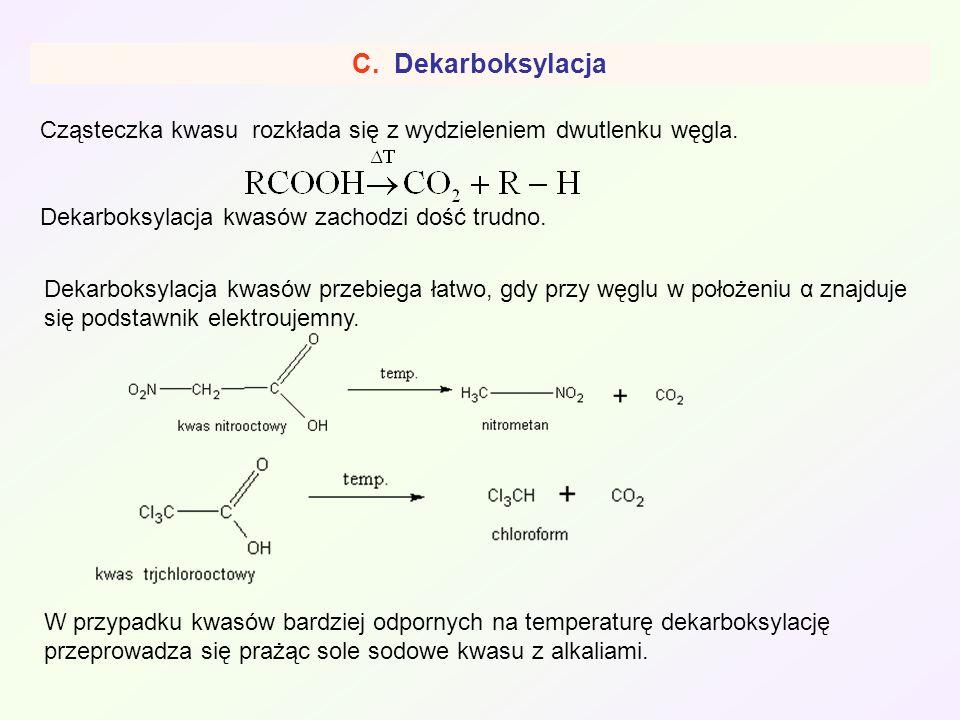 C. Dekarboksylacja Cząsteczka kwasu rozkłada się z wydzieleniem dwutlenku węgla. Dekarboksylacja kwasów zachodzi dość trudno. Dekarboksylacja kwasów p