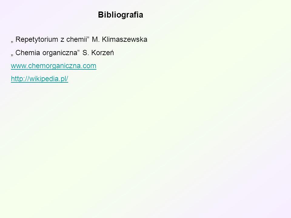 Bibliografia Repetytorium z chemii M. Klimaszewska Chemia organiczna S. Korzeń www.chemorganiczna.com http://wikipedia.pl/