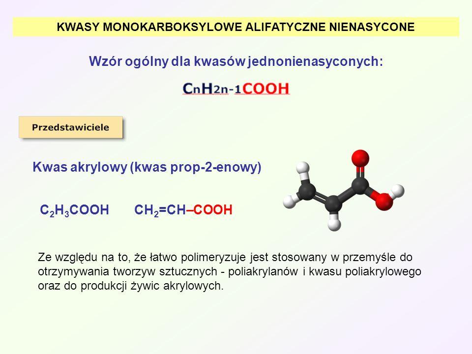 KWASY MONOKARBOKSYLOWE ALIFATYCZNE NIENASYCONE Wzór ogólny dla kwasów jednonienasyconych: Kwas akrylowy (kwas prop-2-enowy) Ze względu na to, że łatwo