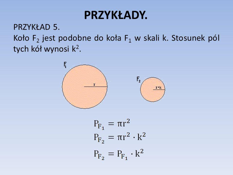 PRZYKŁADY.PRZYKŁAD 5. Koło F 2 jest podobne do koła F 1 w skali k.