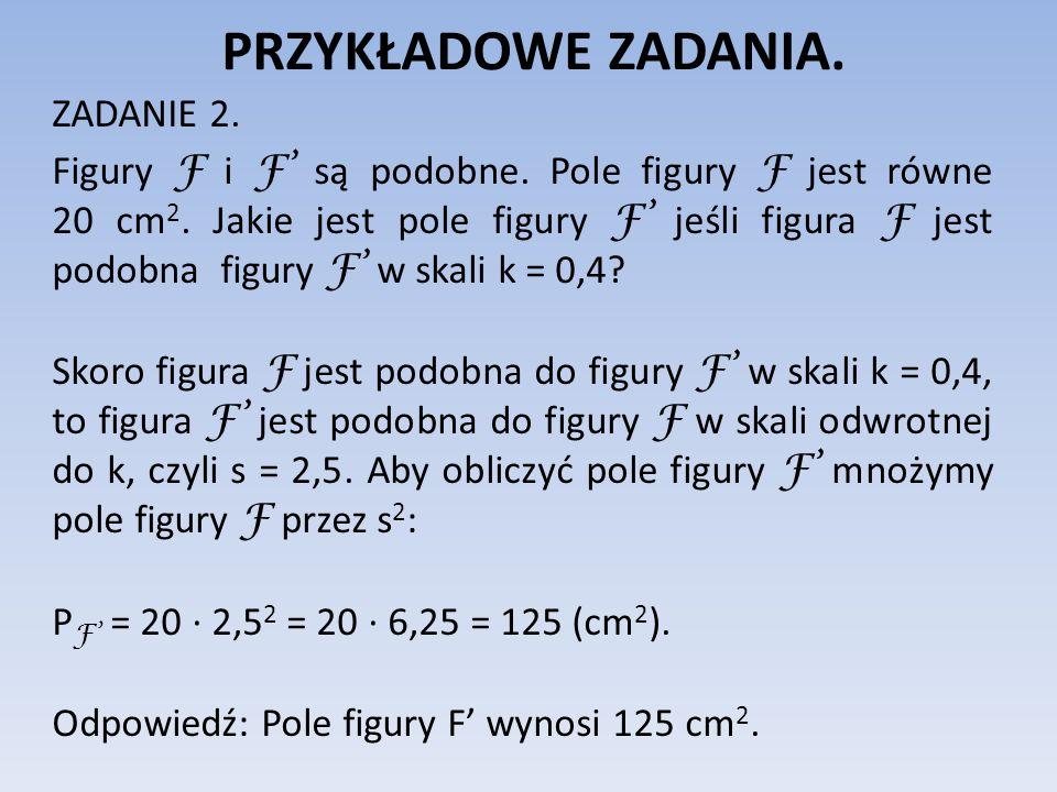 PRZYKŁADOWE ZADANIA.ZADANIE 2. Figury F i F są podobne.