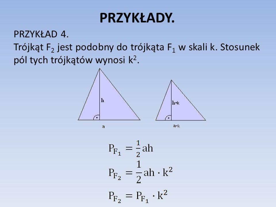 PRZYKŁADY.PRZYKŁAD 4. Trójkąt F 2 jest podobny do trójkąta F 1 w skali k.