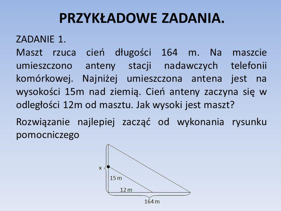 PRZYKŁADOWE ZADANIA. ZADANIE 1. Maszt rzuca cień długości 164 m. Na maszcie umieszczono anteny stacji nadawczych telefonii komórkowej. Najniżej umiesz