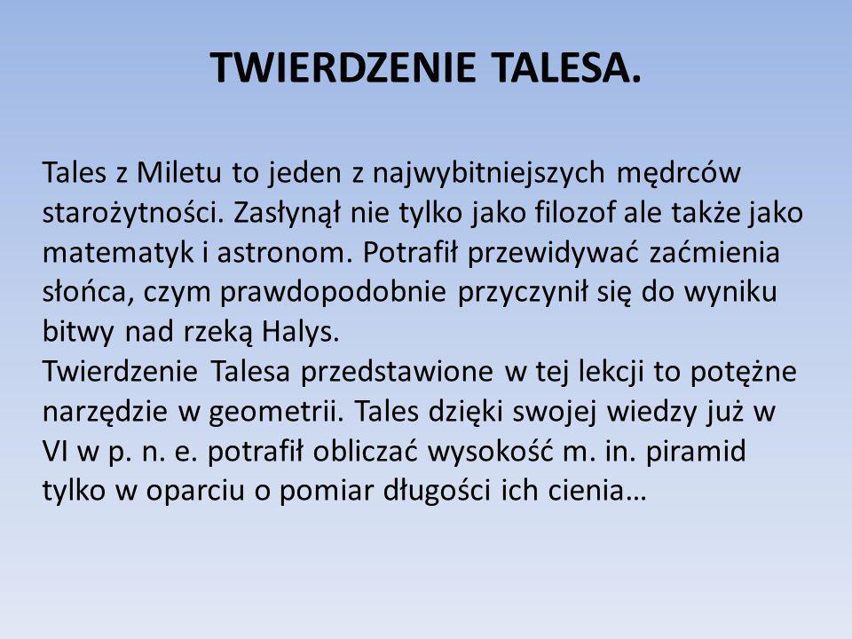 TWIERDZENIE TALESA. Tales z Miletu to jeden z najwybitniejszych mędrców starożytności. Zasłynął nie tylko jako filozof ale także jako matematyk i astr