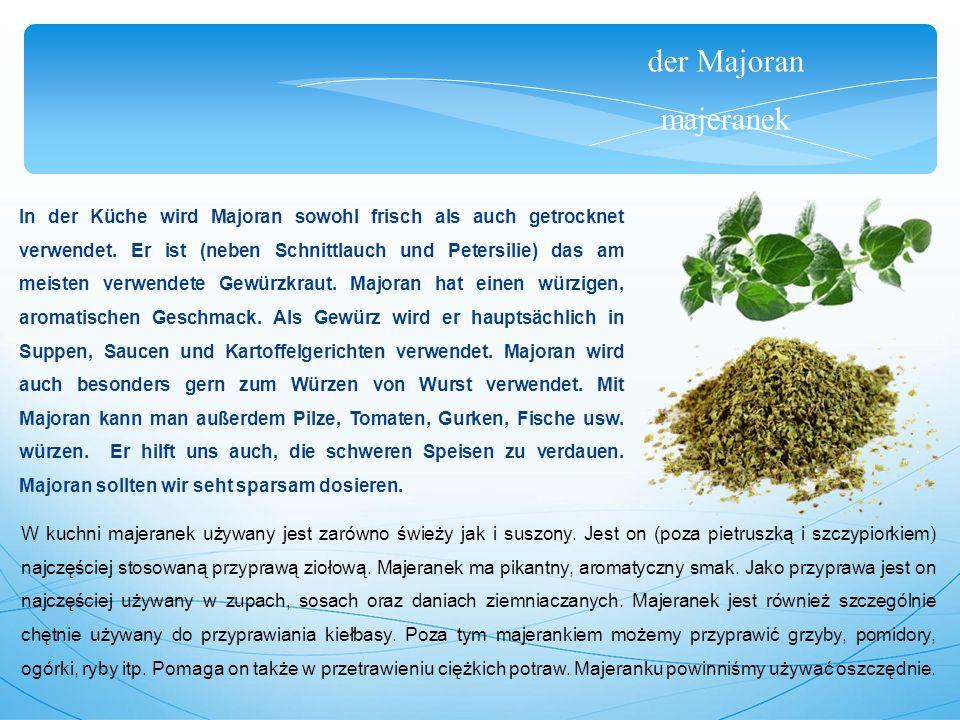 der Majoran majeranek In der Küche wird Majoran sowohl frisch als auch getrocknet verwendet.