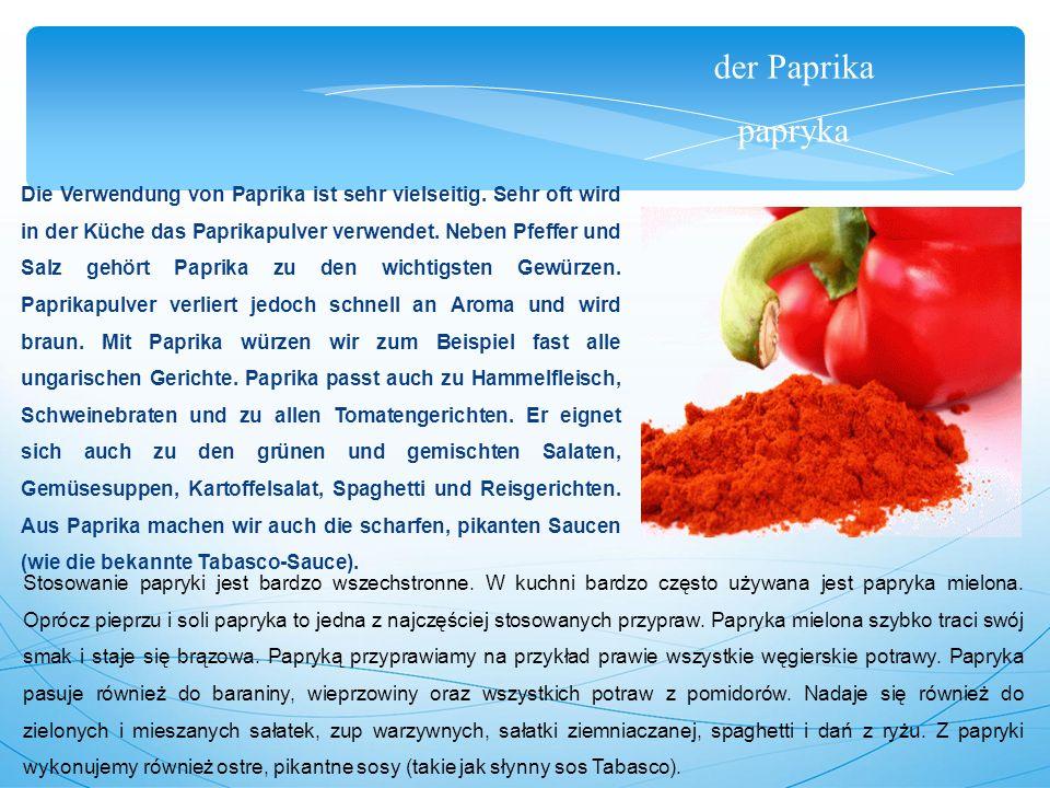 der Paprika papryka Die Verwendung von Paprika ist sehr vielseitig.