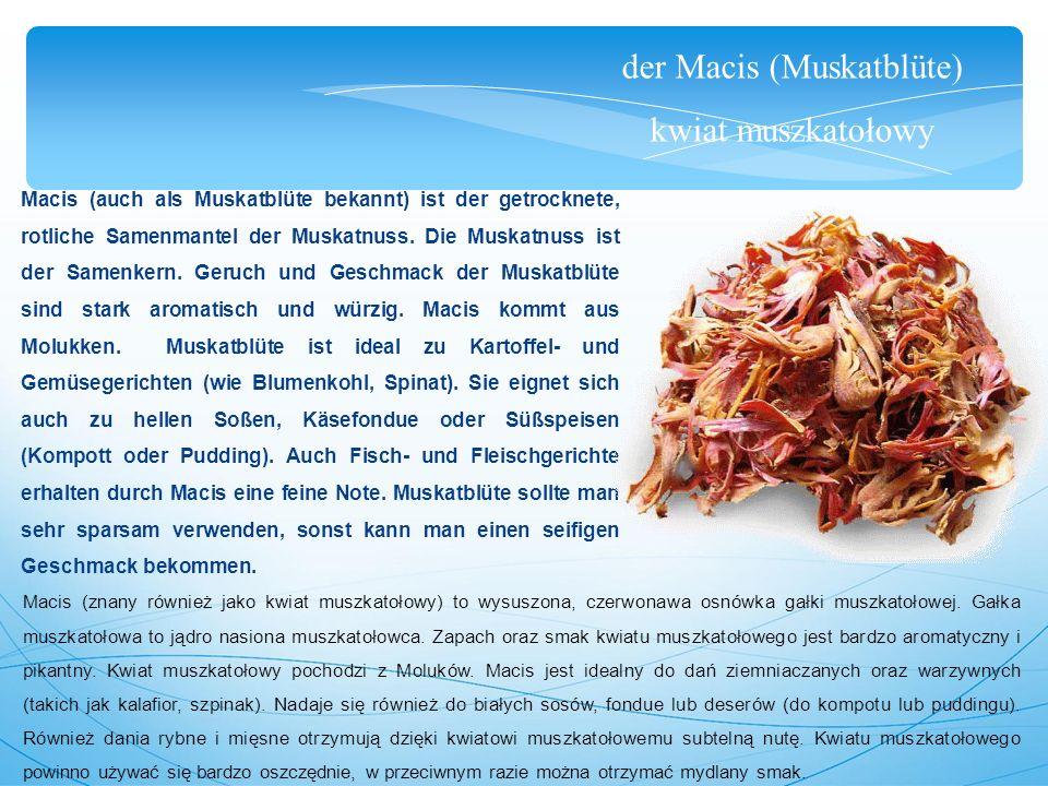 der Macis (Muskatblüte) kwiat muszkatołowy Macis (auch als Muskatblüte bekannt) ist der getrocknete, rotliche Samenmantel der Muskatnuss.