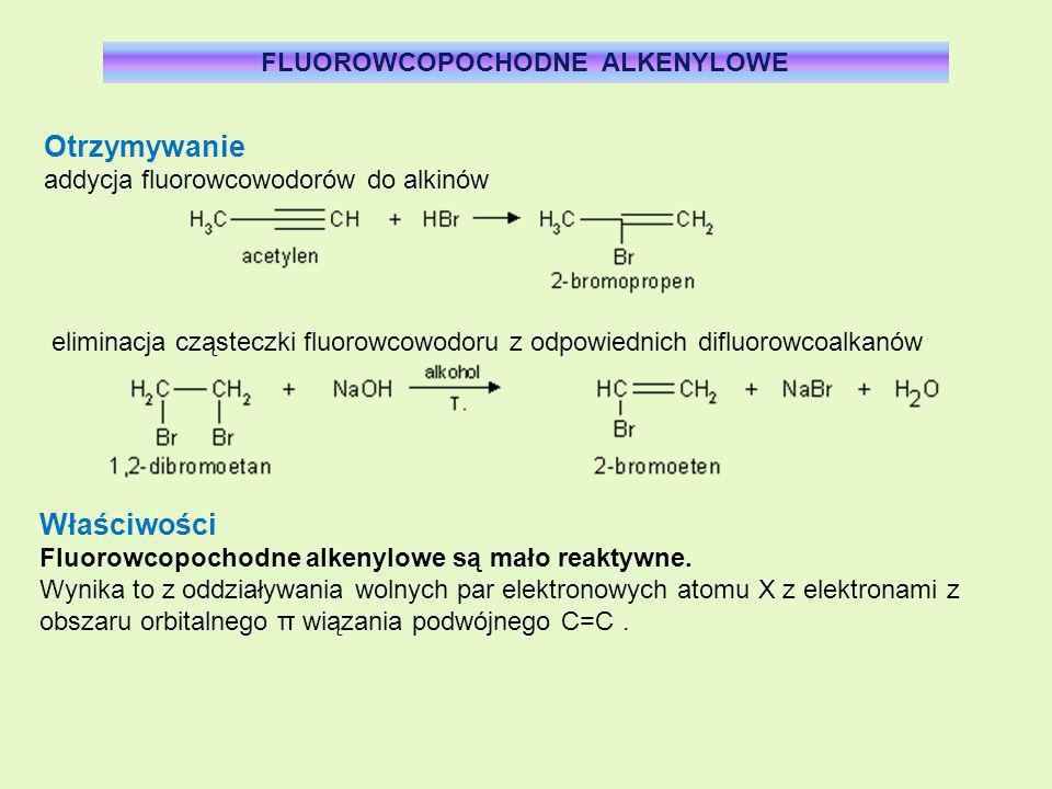 FLUOROWCOPOCHODNE ALKENYLOWE Otrzymywanie addycja fluorowcowodorów do alkinów eliminacja cząsteczki fluorowcowodoru z odpowiednich difluorowcoalkanów