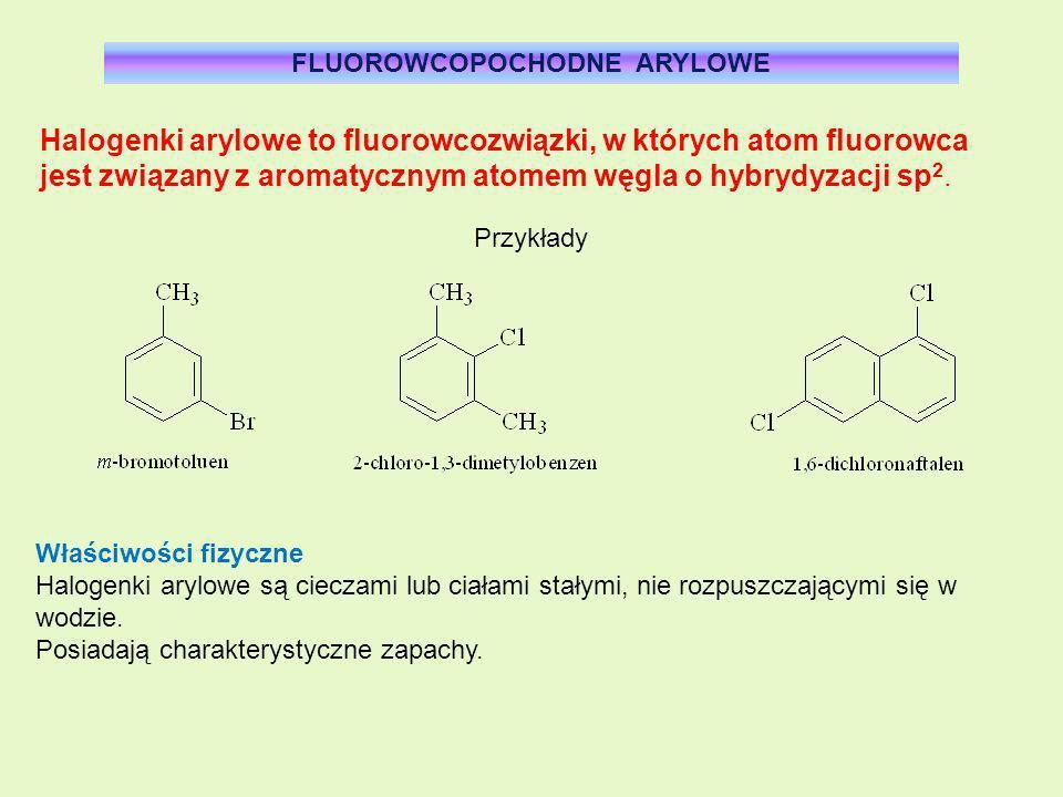 FLUOROWCOPOCHODNE ARYLOWE Halogenki arylowe to fluorowcozwiązki, w których atom fluorowca jest związany z aromatycznym atomem węgla o hybrydyzacji sp